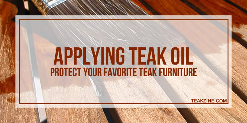 Applying Teak Oil – Protect Your Favorite Teak Furniture