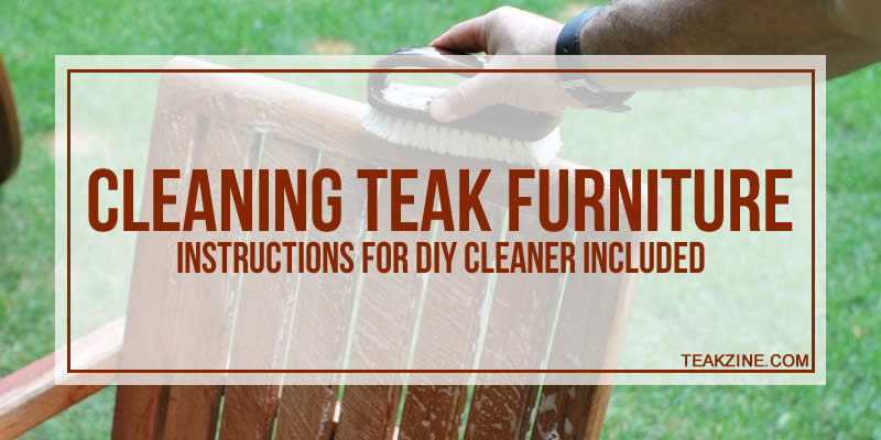 Cleaning Teak Furniture – Instructions For DIY Cleaner Included