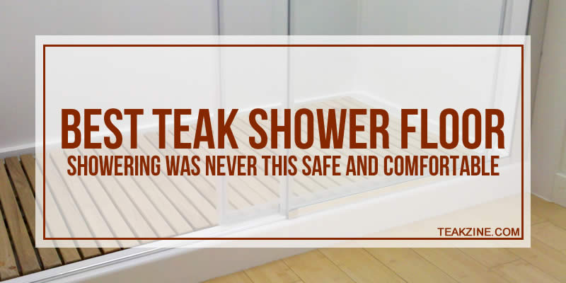 Best teak shower floor for 2018 – Showering was never this safe and comfortable